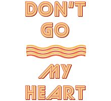 Dont Go Bacon My Heart - Funny & Retro Parody T Shirt Photographic Print