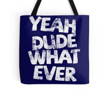 YEAH DUDE WHAT EVER Tote Bag