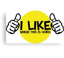 I like where this is going thumbs up saying Canvas Print