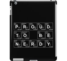 PROUD TO BE NERDY! BECAUSE SCIENCE! iPad Case/Skin