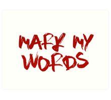 MARK MY WORDS Art Print
