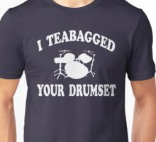 I Teabagged Your Drumset  - Step Brothers Unisex T-Shirt