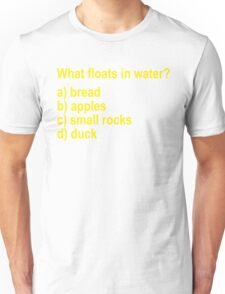 What Floats In Water? Monty Python And The Holy Grail Unisex T-Shirt