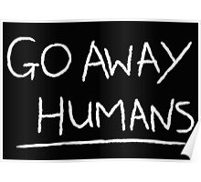 Go Away Humans Poster