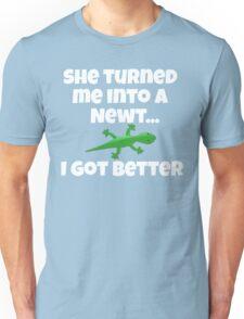 She Turned Me Into A Newt I Got Better Unisex T-Shirt