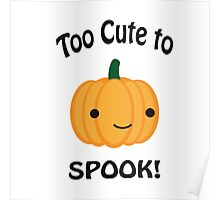 Too Cute to Spook! Adorable pumpkin Poster