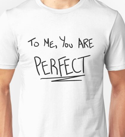 To me you are perfect Unisex T-Shirt