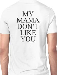 My Mama Don't Like You -BIEBER- Unisex T-Shirt