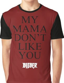 My Mama Don't Like You -BIEBER- Graphic T-Shirt