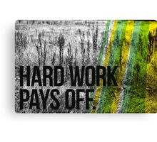 HARD WORK PAYS OFF Canvas Print