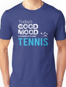 Today's Good Mood Is Powered by Playing Tennis Unisex T-Shirt