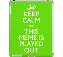 Keep Calm - This Meme is Played Out! iPad Case/Skin