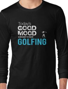 Today's Good Mood Is Brought to You by Golfing Long Sleeve T-Shirt