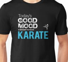 Today's Good Mood Is Brought to You by Karate Unisex T-Shirt