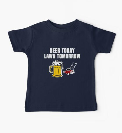 Beer Today, Lawn Tomorrow Baby Tee