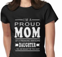 I'm proud mom of a freaking awesome daughter Womens Fitted T-Shirt