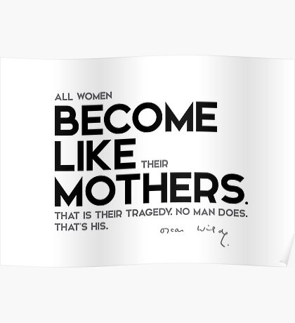 women become like their mothers - oscar wilde Poster