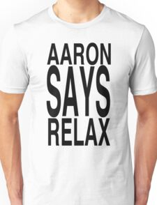 Aaron Says Relax Unisex T-Shirt