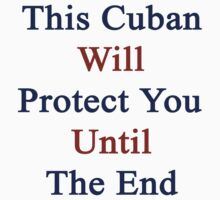This Cuban Will Protect You Until The End  by supernova23