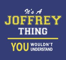 It's A JOFFREY thing, you wouldn't understand !! by satro