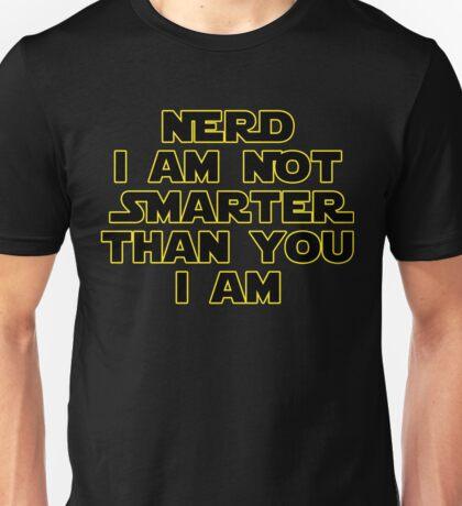 I'm Not A Nerd I'm Just Smarter Than You Unisex T-Shirt