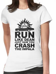 Run like Dean just saw you crash the Impala Womens Fitted T-Shirt