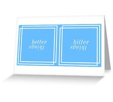 Bitter or Better Things Greeting Card