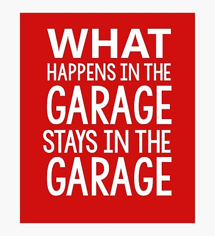 What Happens In The Garage Stays In The Garage Motorcycle Photographic Print