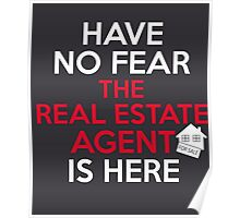 Have No Fear The Real Estate Agent Is Here Poster