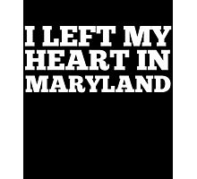 I Left My Heart In Maryland Love Native Homesick T-Shirt Photographic Print