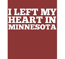 I Left My Heart In Minnesota Love Native Homesick T-Shirt Photographic Print