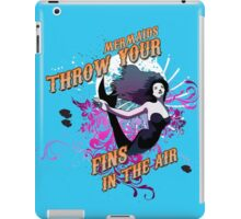 Mermaids, Throw Your Fins In The Air. iPad Case/Skin