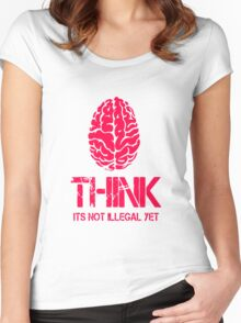 Think Its Not Illegal Yet Women's Fitted Scoop T-Shirt