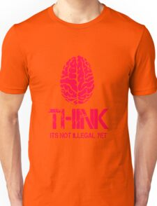 Think Its Not Illegal Yet Unisex T-Shirt