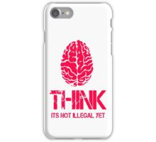 Think Its Not Illegal Yet iPhone Case/Skin