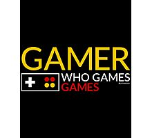 GAMER WHO GAMES GAMES Photographic Print