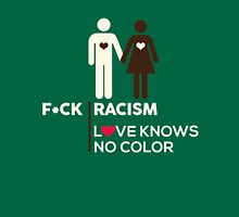 F*ck Racism, Love Knows No Color. Unisex T-Shirt