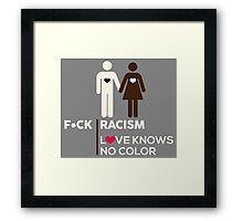 F*ck Racism, Love Knows No Color. Framed Print