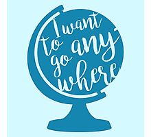 I want to go anywhere Photographic Print