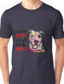 PIT BULL LOVE - I WILL FIND YOU AND I WILL LICK YOU Unisex T-Shirt