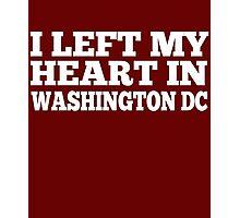I Left My Heart In Washington DC Love Native T-Shirt Photographic Print