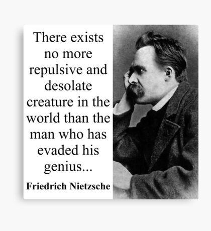 There Exists No More Repulsive - Nietzsche Canvas Print