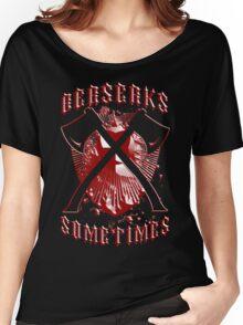 Berserks Sometimes Women's Relaxed Fit T-Shirt