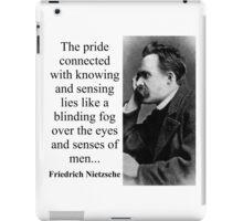 The Pride Connected With Knowing - Nietzsche iPad Case/Skin