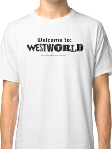 Welcome to WestWorld Classic T-Shirt