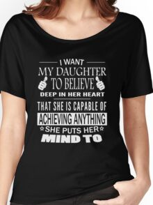 I want my daughter to believe deep in her heart T-shirt Women's Relaxed Fit T-Shirt