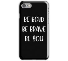 Be Bold, Be Brave, Be You - Inspirational Quote iPhone Case/Skin