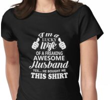 I'm a lucky wife of a freaking awesome husband Womens Fitted T-Shirt