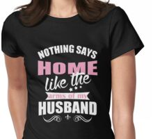 Nothing says home like the arms of my husband Womens Fitted T-Shirt