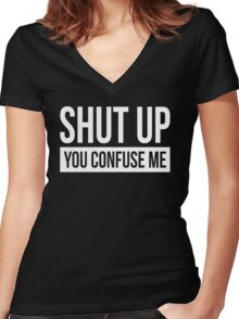 SHUT UP YOU CONFUSE ME Women's Fitted V-Neck T-Shirt